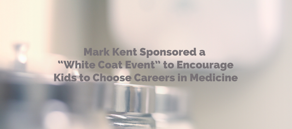 "Mark Kent Sponsored a ""White Coat Event"" Encouraging Kids to Choose Careers in Medicine"